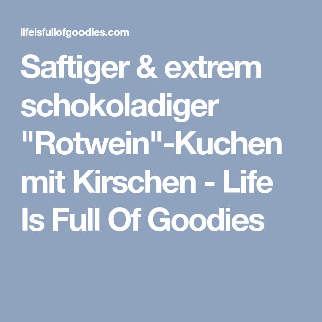 """Saftiger & extrem schokoladiger """"Rotwein""""-Kuchen mit Kirschen - Life Is Full Of Goodies"""