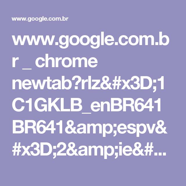 www.google.com.br _ chrome newtab?rlz=1C1GKLB_enBR641BR641&espv=2&ie=UTF-8