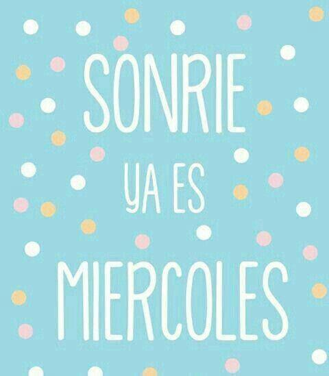 Sonrie Ya Es Miercoles Feliz Ombligo De Semana Frases De Miercoles Nunca Dejes De Sonreir