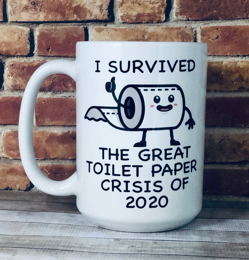Funny I survived toilet paper crisis 2020 big large 15 ounce capacity coffee cup mug TP shortage humor gag gift white elephant co-worker