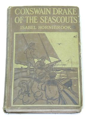 1920 Antique Book COXSWAIN DRAKE OF THE SEASCOUTS Isabel Hornibrook 1st Edition