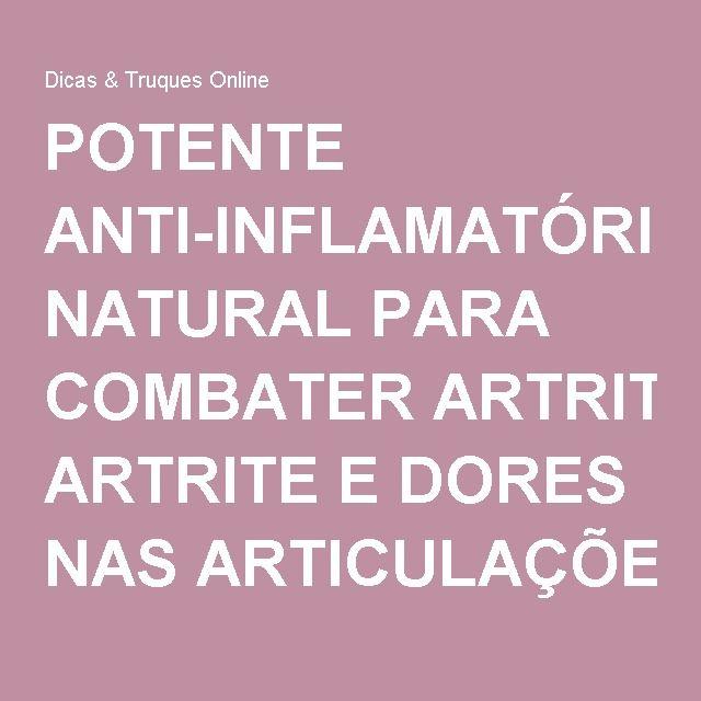 POTENTE ANTI-INFLAMATÓRIO NATURAL PARA COMBATER ARTRITE E DORES NAS ARTICULAÇÕES - Dicas & Truques Online