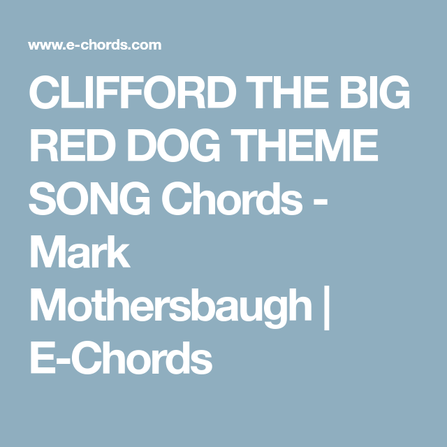 Clifford The Big Red Dog Theme Song Chords Mark Mothersbaugh E