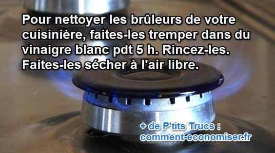 Une petite astuce pratique pour bien nettoyer facilement les brûleurs de votre cuisinière de temps en temps, est d'utiliser du vinaigre blanc.  Découvrez l'astuce ici : http://www.comment-economiser.fr/vinaigre-blanc-pour-nettoyer-bruleurs-cuisiniere.html?utm_content=bufferefa1d&utm_medium=social&utm_source=pinterest.com&utm_campaign=buffer