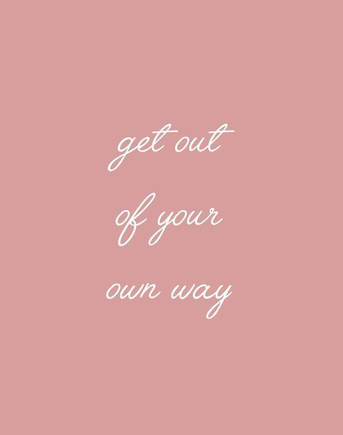 Get Out Of Your Own Way Quotes Inspirational Quotes Quotes