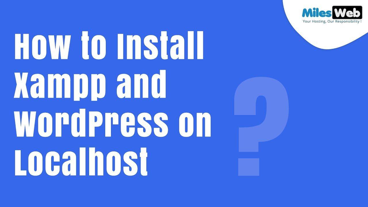 How To Install Xampp And Wordpress On Localhost Milesweb Installation Wordpress Youtube Videos