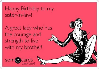 Happy Birthday To My Sister In Law A Great Lady Who Has The Courage