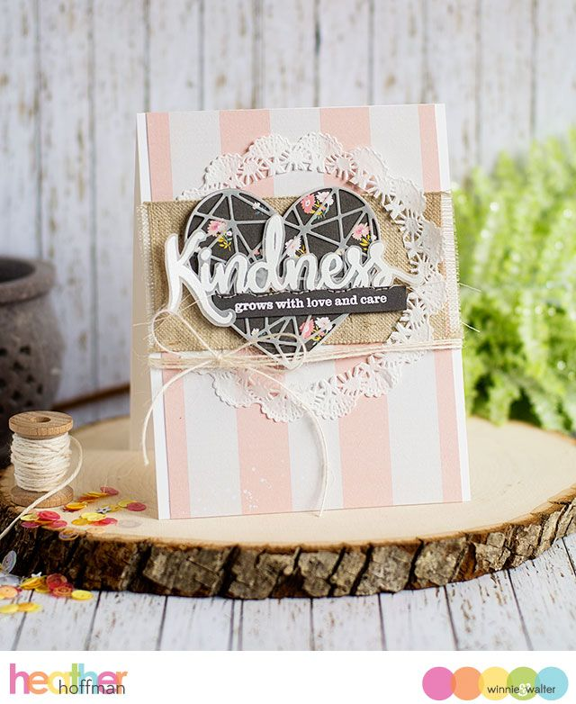 Winnie and Walter; faceted heart just like Heart of Gold; bold stripes; doily; burlap; embossing on vellum; floral; black; rustic