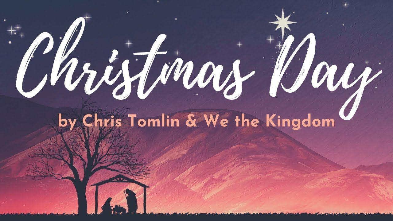Christmas Day By Chris Tomlin & We the Kingdom with Lyrics