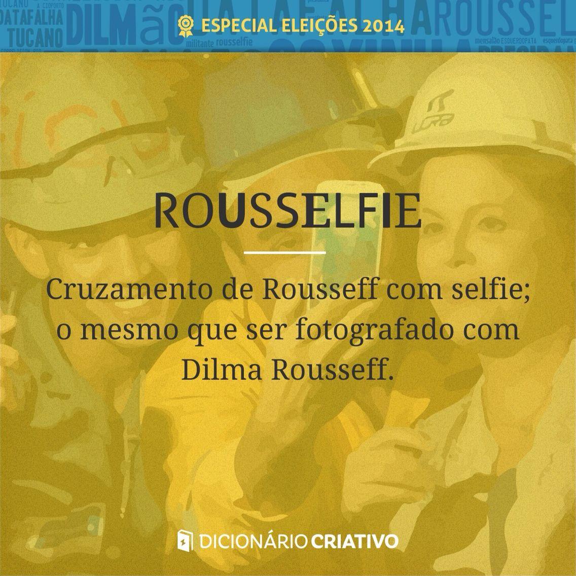 Rousselfie: Cruzamento dos vocábulos Rousseff, sobrenome da atual presidente do Brasil, e selfie; o mesmo que tirar uma foto com Dilma Rousseff.