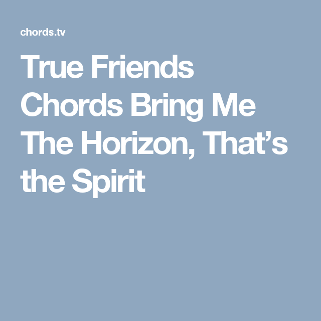 True Friends Chords Bring Me The Horizon, That\'s the Spirit | Brie\'s ...