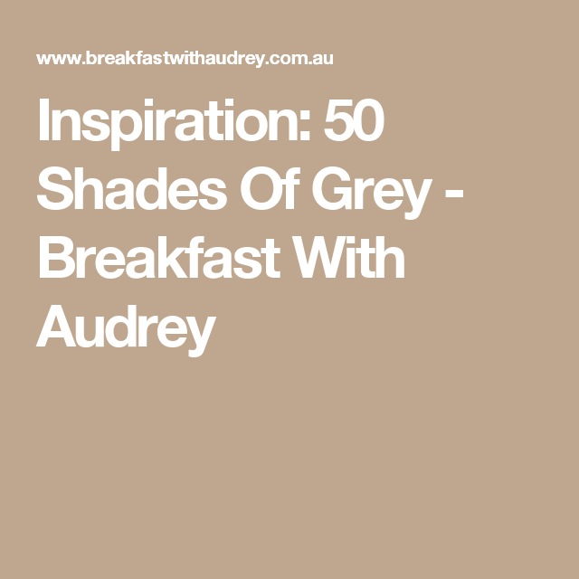Inspiration: 50 Shades Of Grey - Breakfast With Audrey