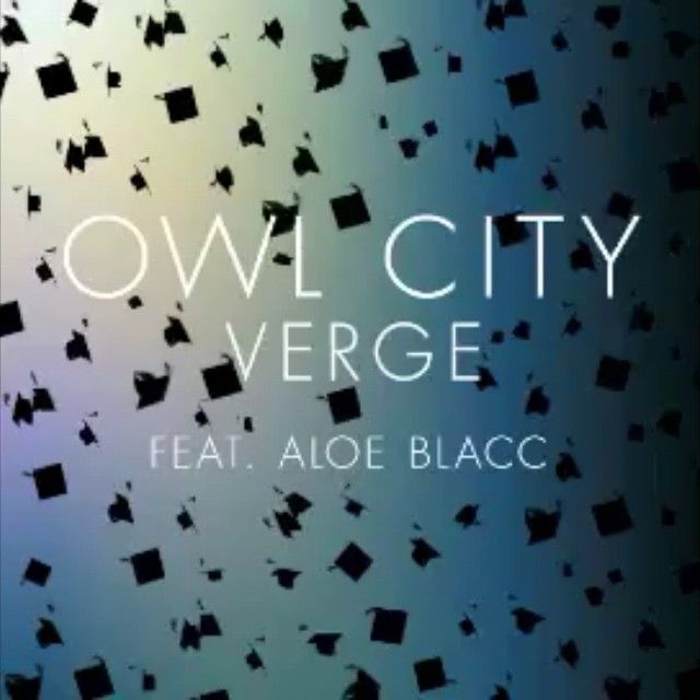 "Owl City --- new song, ""Verge"" 2015    IM FREAKING OUT IM SO EXCITED THIS IS GOING TO BE AMAZING *SQUEALSSS*"