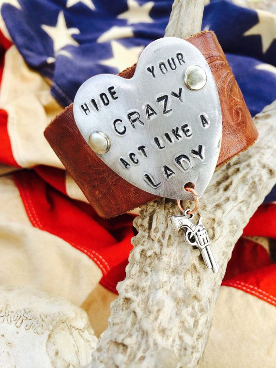 Hide your CRAZY...act like a LADY... Leather cuff Handmade in Texas. on Etsy, $45.00