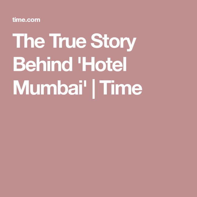 The True Story Behind Hotel Mumbai True Stories Mumbai