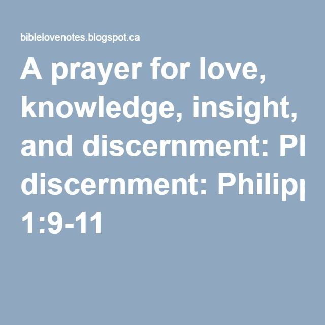 A prayer for love, knowledge, insight, and discernment: Philippians 1:9-11