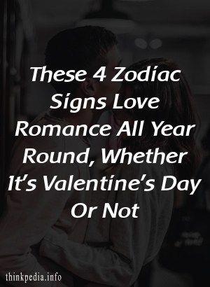 These 4 Zodiac Signs Love Romance All Year Round, Whether It's Valentine's Day Or Not #romanceornot? These 4 Zodiac Signs Love Romance All Year Round, Whether It's Valentine's Day Or Not #romanceornot?