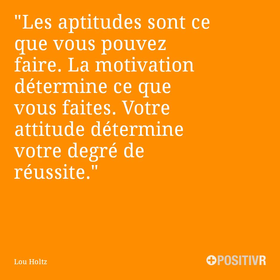 """""""Les aptitudes sont ce que vous pouvez faire. La motivation détermine ce que vous faites. Votre attitude détermine votre degré de réussite."""" Lou Holtz #motivation #succès #citation #citations #france #quote #followme"""