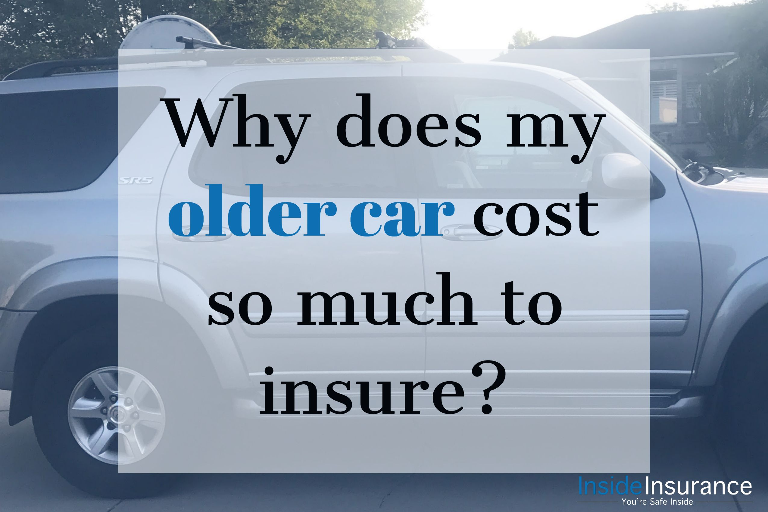 Why Does My Older Car Cost So Much To Insure In 2020 Car Cost Insurance Older