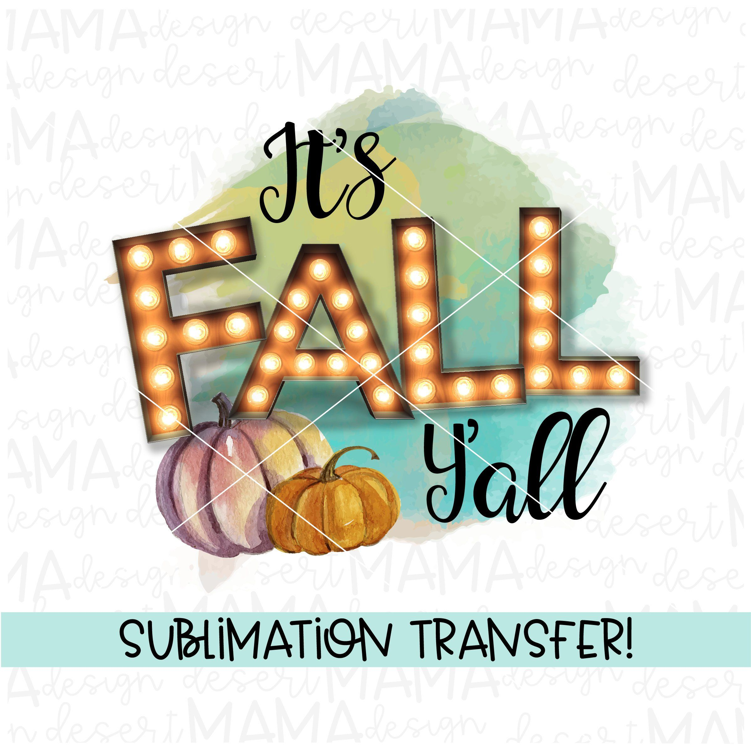 It's fall Y'all SUBLIMATION TRANSFER, ready to press, heat