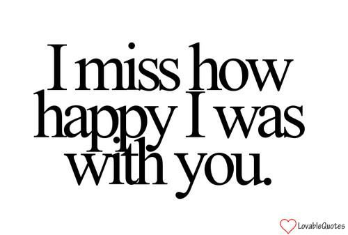 I Miss Being Happy With You Love Quote Life Pinterest I