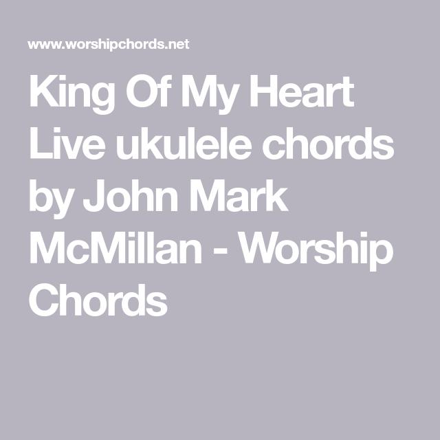 King Of My Heart Live ukulele chords by John Mark McMillan - Worship ...