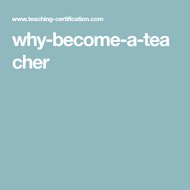 Why Become A Teacher Becoming A Teacher Teacher Learning Tools