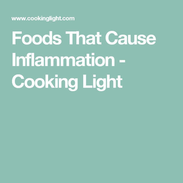 Foods That Cause Inflammation - Cooking Light