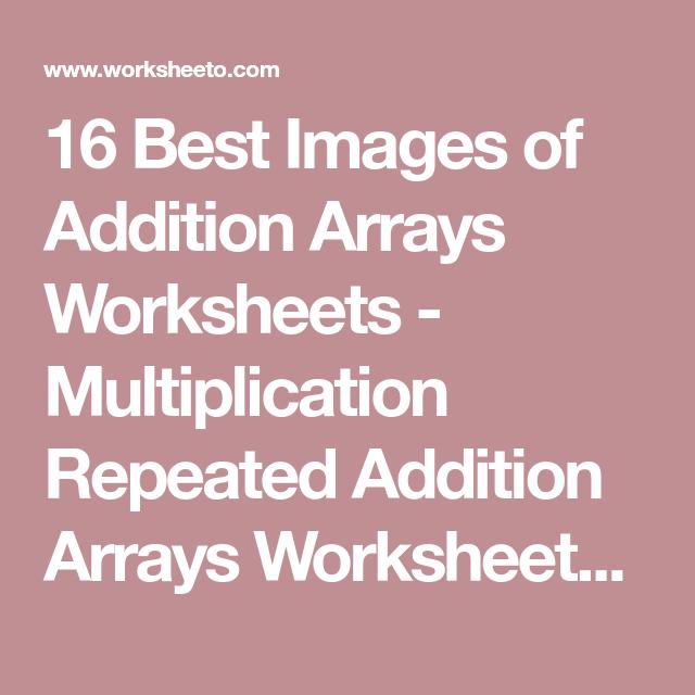 16 Best Images Of Addition Arrays Worksheets Multiplication