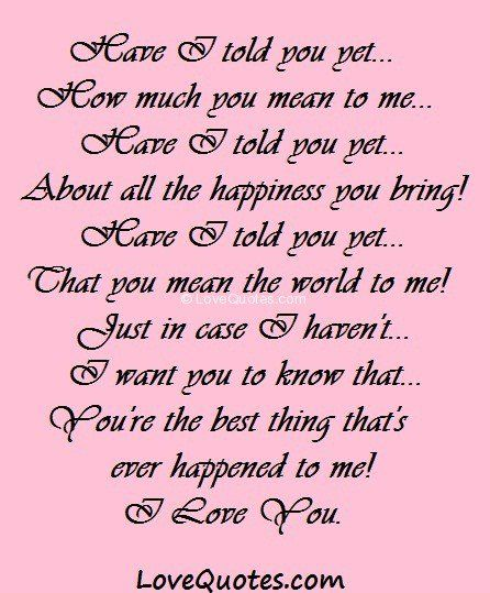 Have I Told You Yet Jpg 446 539 Told You So Ps I Love You You Mean The World To Me