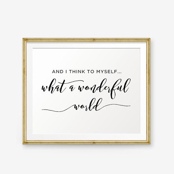 What A Wonderful World Sign Printable And I Think To Myself What