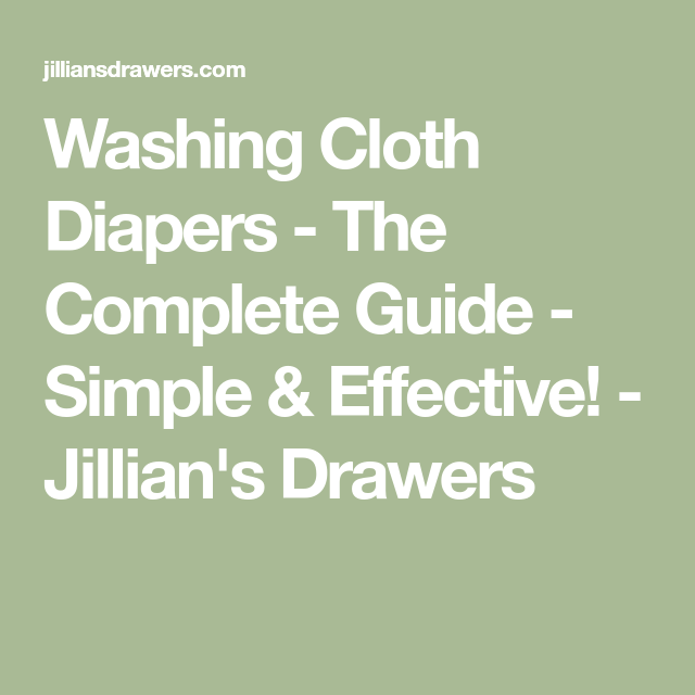 Washing Cloth Diapers The Complete Guide Simple Effective Jillian S Drawers In 2020 Cloth Diapers Wash Cloth Diapers Diaper