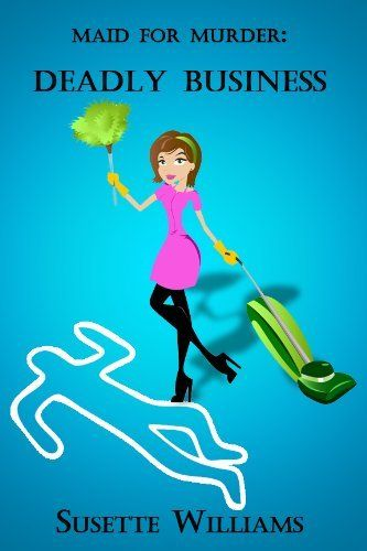 Maid for Murder: Deadly Business (Book 1) by Susette Williams, http://www.amazon.com/dp/B00A1U6WI8/ref=cm_sw_r_pi_dp_9mfMqb1GCNDKH