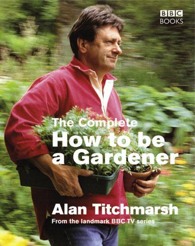3ea60ed8af539bc3c3096570d3e24a21 - How To Be A Gardener Bbc