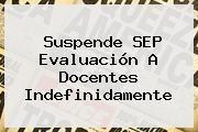 http://tecnoautos.com/wp-content/uploads/imagenes/tendencias/thumbs/suspende-sep-evaluacion-a-docentes-indefinidamente.jpg SEP. Suspende SEP evaluación a docentes indefinidamente, Enlaces, Imágenes, Videos y Tweets - http://tecnoautos.com/actualidad/sep-suspende-sep-evaluacion-a-docentes-indefinidamente/
