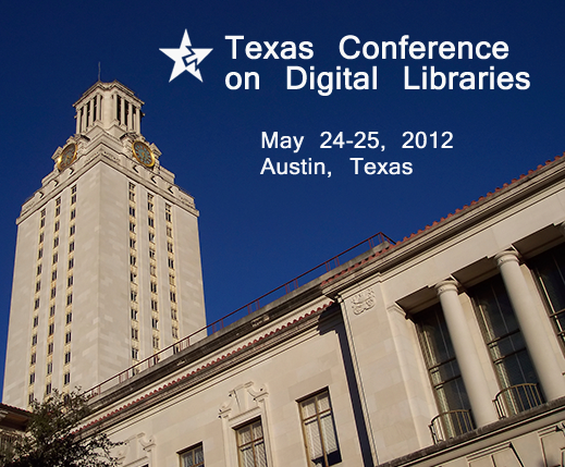 Texas Conference on Digital Libraries 2012. May 24-25. Austin, TX. AT&T Executive Education and Conference Center  May 24, 2012 – May 25, 2012