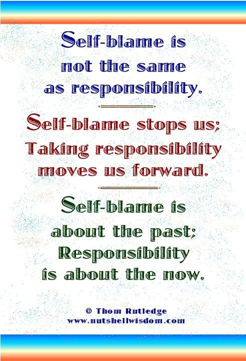Self-blame stops us; taking responsibility moves us forward.