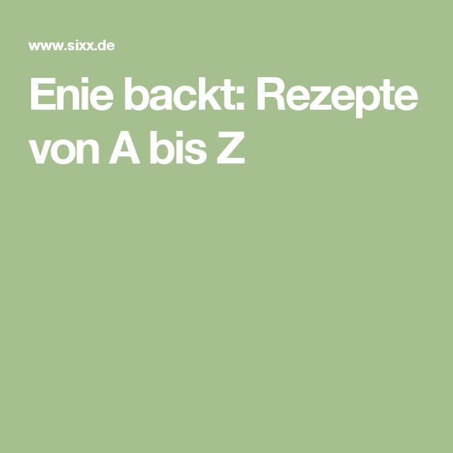 Enie backt: Rezepte von A bis Z