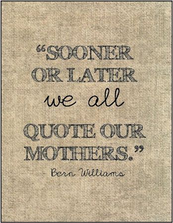 Happy mothers day sayings 2017 for mommy from daughter and son. Sooner or later we all quote our mothers.