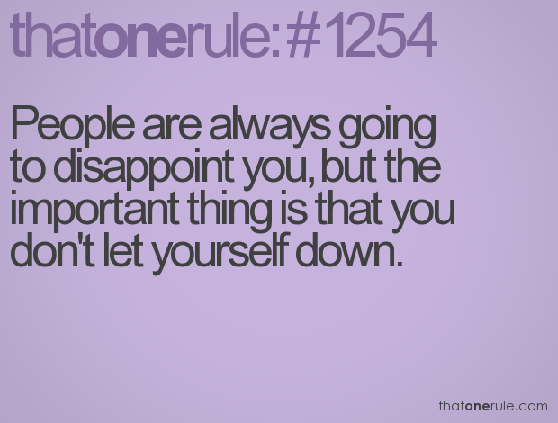 People Are Always Going To Disappoint You But The Important Thing