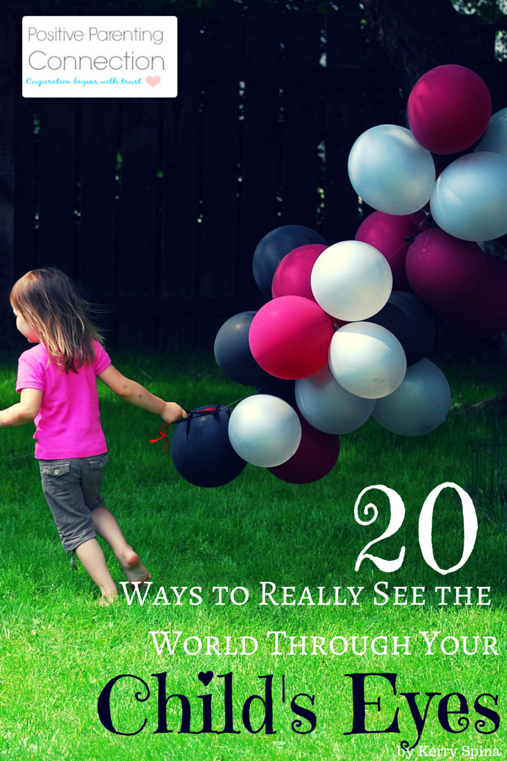 20 Ways To Really See the World Through Your Child's Eyes
