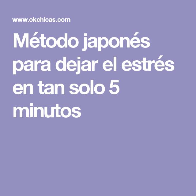 Método japonés para dejar el estrés en tan solo 5 minutos