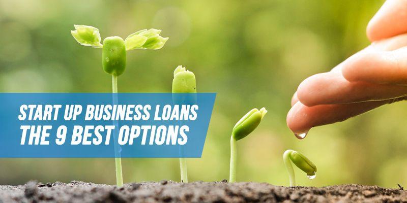 Start Up Business Loans The 9 Best Options Start Up Business Business Loans Small Business Start Up