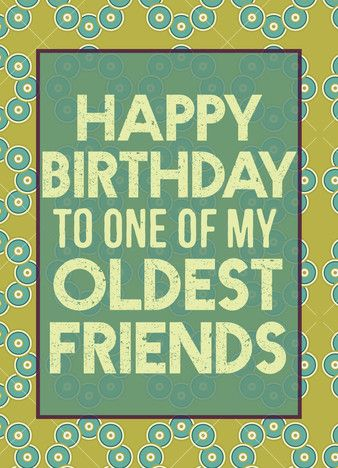 Cardstore Closing Happy Birthday Old Friend Friend Birthday Quotes Funny Happy Birthday Wishes For A Friend