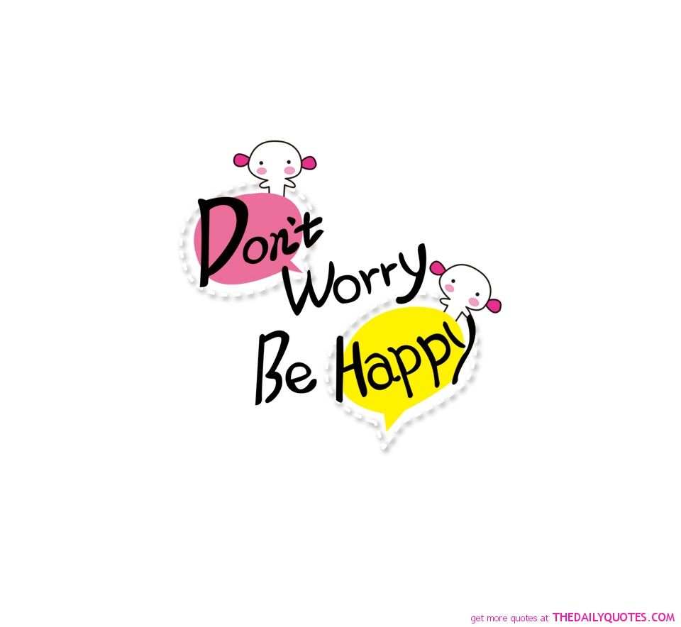 cute happy life quotes and sayings Very Cute Dont Worry Be ...