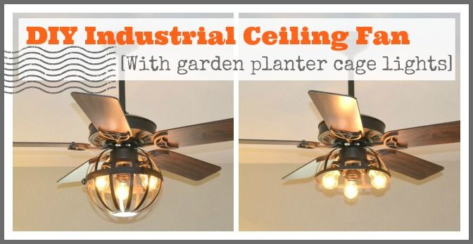 Diy Industrial Ceiling Fan With Garden Planter Cage Lights Ceiling Fan Light Cover Industrial Ceiling Fan Ceiling Fan