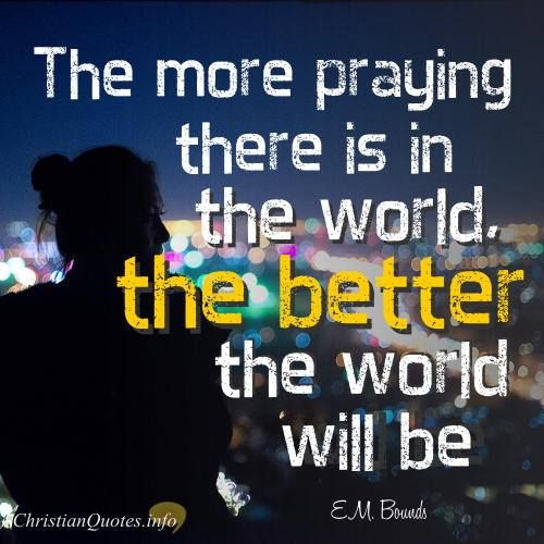 Praying Quotes How Prayer To God Makes The World A Better Place  Word  Pinterest
