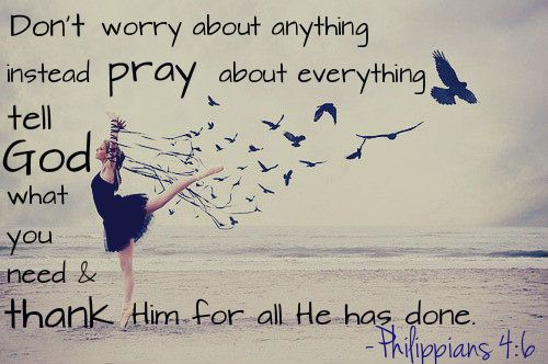 Don't worry about anything, instead pray about everything, tell God what you need & thank Him for all He has done.  Philippians 4:6