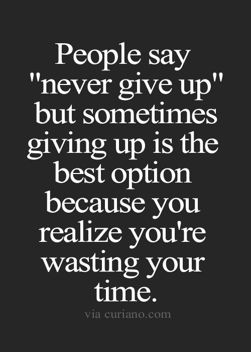 Quotes About Giving Up Quotes Life Quotes Love Quotes Best Life Quote  Quotes About