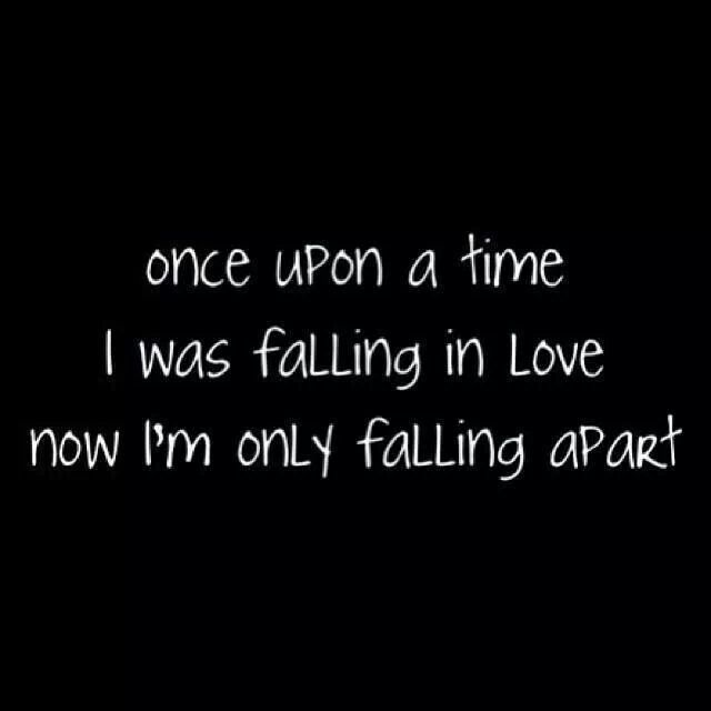 Once Upon A Time I Was Falling In Love Now Im Only Falling Apart